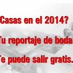 CONSIGUE TU REPORTAJE DE BODA 2014 GRATIS